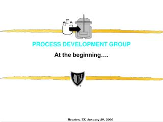 PROCESS DEVELOPMENT GROUP At the beginning….