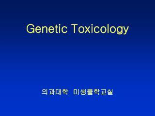 Genetic Toxicology 의과대학 미생물학교실