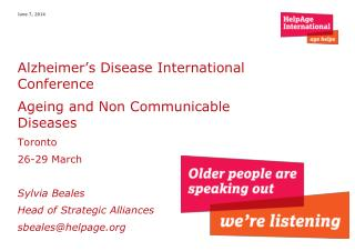 Alzheimer's Disease International Conference Ageing and Non Communicable Diseases Toronto 26-29 March Sylvia Beales Hea