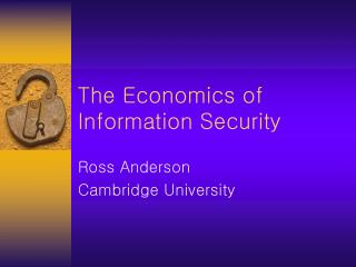 The Economics of  Information Security