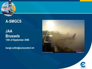 A-SMGCS JAA Brussels 13th of September 2006 bengt.collin@eurocontrol.int