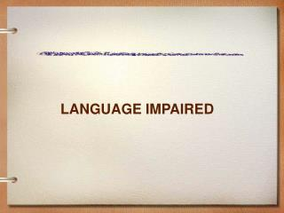 LANGUAGE IMPAIRED