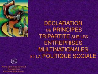 DÉCLARATION DE PRINCIPES TRIPARTITE SUR LES ENTREPRISES MULTINATIONALES ET LA POLITIQUE SOCIALE