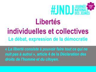 Libertés individuelles et collectives Le débat, expression de la démocratie