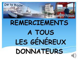 REMERCIEMENTS A TOUS LES GÉNÉREUX DONNATEURS