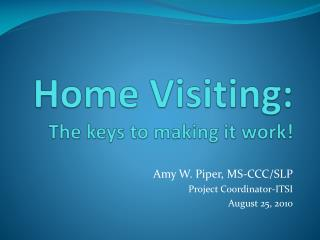 Home Visiting: The keys to making it work!