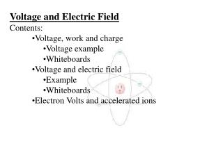 Voltage and Electric Field Contents: Voltage, work and charge Voltage example Whiteboards Voltage and electric field Exa
