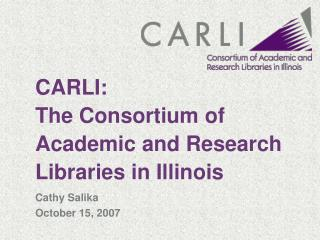 CARLI: The Consortium of Academic and Research Libraries in Illinois