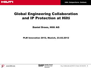 Global Engineering Collaboration  and IP Protection at Hilti Daniel Draes,  Hilti AG PLM Innovation 2012, Munich, 23.02.