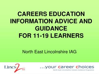 CAREERS EDUCATION INFORMATION ADVICE AND GUIDANCE FOR 11-19 LEARNERS