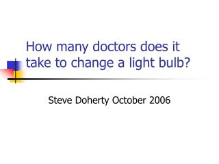How many doctors does it take to change a light bulb?