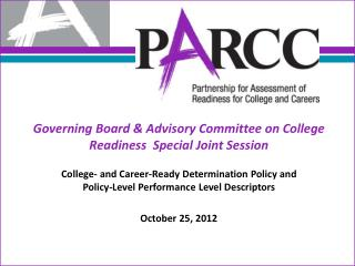Governing Board & Advisory Committee on College Readiness   Special  Joint Session College-  and  Career-Ready Deter