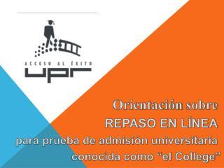 """Orientación sobre REPASO EN LÍNEA para prueba de admisión universitaria conocida como """"el College """""""