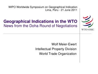 WIPO Worldwide Symposium on Geographical Indication Lima, Peru - 21 June 2011    Geographical Indications in the WTO  Ne