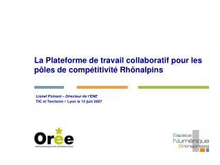 La Plateforme de travail collaboratif pour les pôles de compétitivité Rhônalpins
