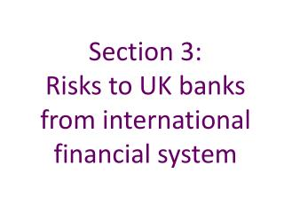 Section 3:   Risks to UK banks from international financial system