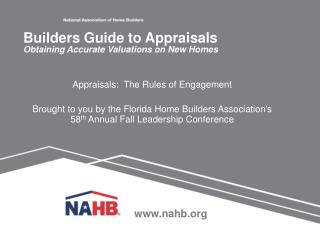 Appraisals:  The Rules of Engagement  Brought to you by the Florida Home Builders Associations 58th Annual Fall Leadersh