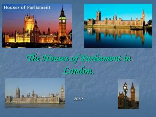 The Houses of Parliament in London .