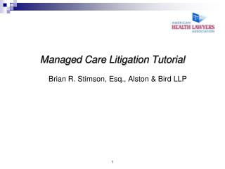 Managed Care Litigation Tutorial Brian R. Stimson, Esq., Alston & Bird LLP