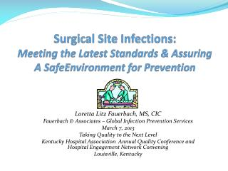 Surgical Site Infections: Meeting the Latest Standards & Assuring  A  SafeEnvironment  for Prevention