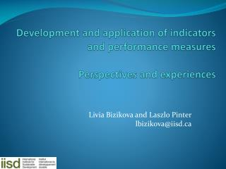 Development and application of indicators and performance measures Perspectives and experiences