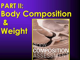 PART II: Body Composition   Weight