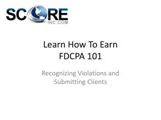 Learn How To Earn FDCPA 101