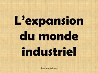 L'expansion du monde industriel