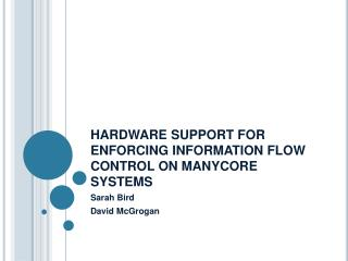 HARDWARE SUPPORT FOR ENFORCING INFORMATION FLOW CONTROL ON MANYCORE SYSTEMS