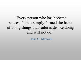 """Every person who has become successful has simply formed the habit of doing things that failures dislike doing and will"