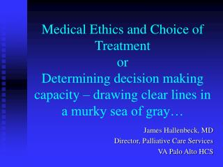 Medical Ethics and Choice of Treatment or Determining decision making capacity – drawing clear lines in a murky sea of g