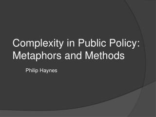 Complexity in Public Policy: Metaphors and Methods