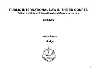 PUBLIC INTERNATIONAL LAW IN THE EU COURTS British Institute of International and Comparative Law  28.2.2006