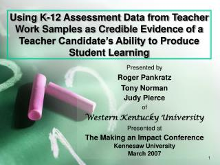 Using K-12 Assessment Data from Teacher Work Samples as Credible Evidence of a Teacher Candidate s Ability to Produce St