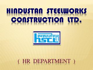 Hindustan Steelworks Construction Ltd. ( HR DEPARTMENT )