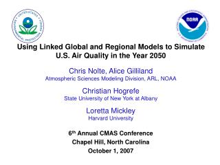 Using Linked Global and Regional Models to Simulate U.S. Air Quality in the Year 2050 Chris Nolte, Alice Gilliland