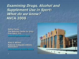 Examining Drugs, Alcohol and Supplement Use in Sport:  What do we know AVCA 2008
