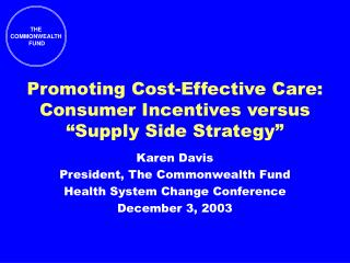 Promoting Cost-Effective Care: Consumer Incentives versus  Supply Side Strategy