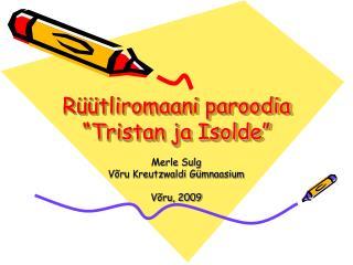 """Rüütliromaani paroodia """"Tristan ja Isolde"""""""