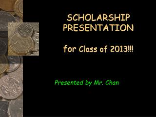 SCHOLARSHIP PRESENTATION  for Class of 2013