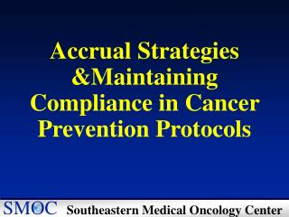 Accrual Strategies  &Maintaining Compliance in Cancer  Prevention Protocols