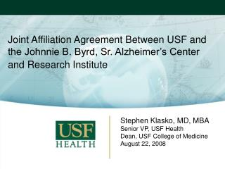 Joint Affiliation Agreement Between USF and the Johnnie B. Byrd, Sr. Alzheimer s Center and Research Institute