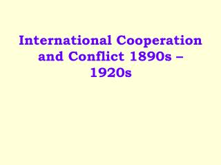 International Cooperation and Conflict 1890s   1920s