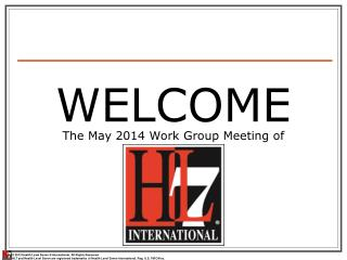 WELCOME The May 2014 Work Group Meeting of