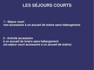 LES SÉJOURS COURTS