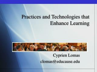 Practices and Technologies that Enhance Learning