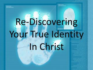 Re-Discovering Your True Identity In Christ