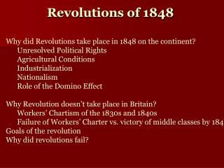 Why did Revolutions take place in 1848 on the continent? Unresolved Political Rights Agricultural Conditions Industriali