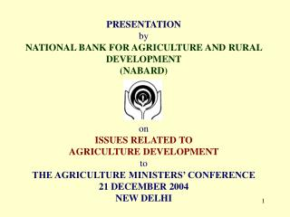PRESENTATION by NATIONAL BANK FOR AGRICULTURE AND RURAL DEVELOPMENT   (NABARD) on ISSUES RELATED TO  AGRICULTURE DEVELOP