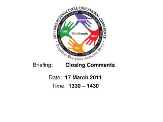 Briefing:		 Closing Comments